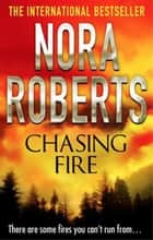 Chasing Fire ebook by Nora Roberts