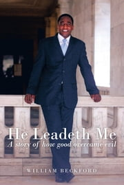 He Leadeth Me - A story of how good overcame evil ebook by William Beckford