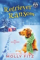 Retriever Ransom - A Hilarious Cozy Mystery with One Very Entitled Cat Detective ebook by