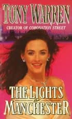 The Lights Of Manchester ebook by T Warren, Tony Warren MBE