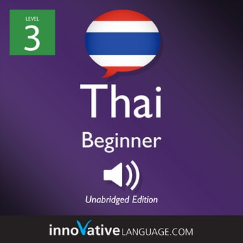 Learn Thai - Level 3: Beginner Thai - lesson 1-25 audiobook by Innovative Language Learning,LLC