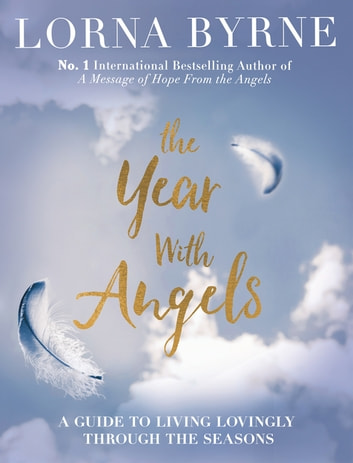 The Year With Angels - A guide to living lovingly through the seasons ebook by Lorna Byrne