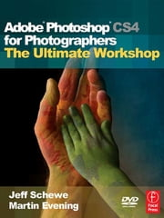 Adobe Photoshop CS4 for Photographers: The Ultimate Workshop ebook by Martin Evening,Jeff Schewe