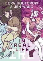In Real Life ebook by Cory Doctorow, Jen Wang