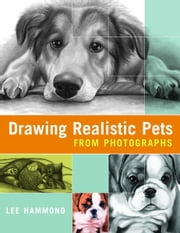 Drawing Realistic Pets from Photographs ebook by Lee Hammond