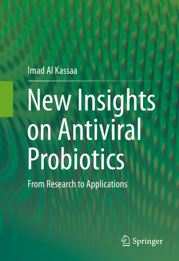 New Insights on Antiviral Probiotics - From Research to Applications ebook by Imad Al Kassaa