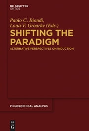 Shifting the Paradigm - Alternative Perspectives on Induction ebook by Paolo C. Biondi,Louis F. Groarke