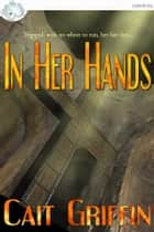 In Her Hands ebook by Cait Griffin