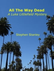 All The Way Dead: A Luke Littlefield Mystery ebook by Stephen Stanley