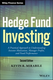 Hedge Fund Investing - A Practical Approach to Understanding Investor Motivation, Manager Profits, and Fund Performance ebook by Kevin R. Mirabile