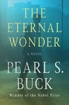 The Eternal Wonder - A Novel ebook by Pearl S. Buck