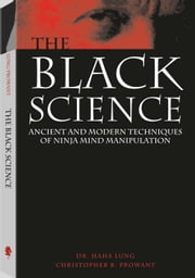Black Science - Ancient And Modern Techniques Of Ninja Mind Manipulation ebook by Haha Lung,Christopher B. Prowant