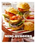 Mini-Burgers - 50 Best ebook by Thomas Feller