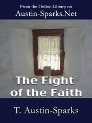 The Fight of the Faith ebook by T. Austin-Sparks