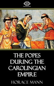 The Popes During the Carolingian Empire ebook by Horace Mann