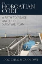 The Hoboatian Code: A Path to Peace and Life's Survival Plan ebook by Doc Chris Drewel,Cap'n Dave Drewel