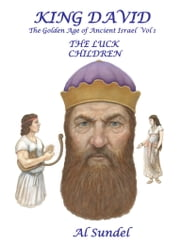 King David - The Golden Age of Ancient Israel: Vol 1: The Luck Children ebook by Al Sundel