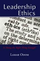 Leadership Ethics - Is Doing the Right Thing Enough? ebook by Lamar Odom