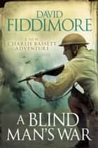 A Blind Man's War ebook by David Fiddimore