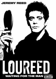 Lou Reed - Waiting for the man ebook by Jeremy Reed
