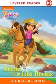 Island of the Lost Horses (Dora and Friends) ebook by Nickelodeon Publishing