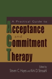 A Practical Guide to Acceptance and Commitment Therapy ebook by Steven C. Hayes,Kirk D. Strosahl
