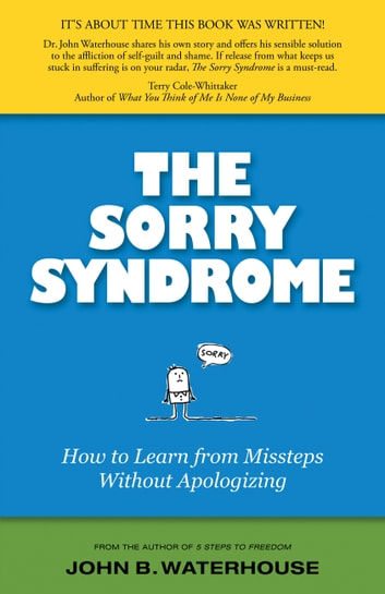 The Sorry Syndrome - How to Learn from Missteps Without Apologizing ebook by John B. Waterhouse, PhD