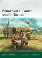 World War II Glider Assault Tactics ebook by Gordon L. Rottman, Peter Dennis