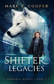 Shifter Legacies Series - Books 1-2 ebook by Mark E. Cooper