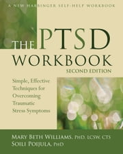 The PTSD Workbook - Simple, Effective Techniques for Overcoming Traumatic Stress Symptoms ebook by Soili Poijula, PhD,Mary Beth Williams, PhD, LCSW, CTS