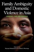 Family Ambiguity and Domestic Violence in Asia ebook by Maznah Mohamad,Saskia E. Wieringa