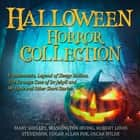Halloween Horror Collection - Frankenstein, Legend of Sleepy Hollow, The Strange Case of Dr Jekyll and Mr Hyde and Other Short Stories audiobook by Mary Shelley, Washington Irving, Edgar Allan Poe,...