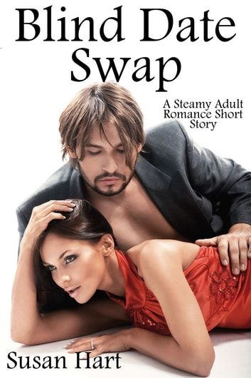 Blind Date Swap (A Steamy Adult Romance) ebook by Susan Hart
