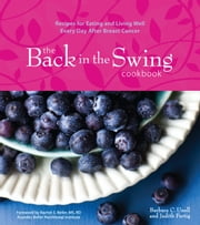 The Back in the Swing Cookbook - Recipes for Eating and Living Well Every Day After Breast Cancer ebook by Judith Fertig, Barbara C. Unell