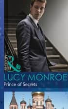 Prince of Secrets (Mills & Boon Modern) (By His Royal Decree, Book 2) ebook by Lucy Monroe