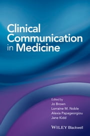 Clinical Communication in Medicine ebook by Jo Brown,Jane Kidd,Lorraine Noble,Alexia Papageorgiou