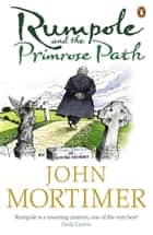 Rumpole and the Primrose Path ebook by John Mortimer