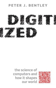 Digitized - The science of computers and how it shapes our world ebook by Peter J. Bentley