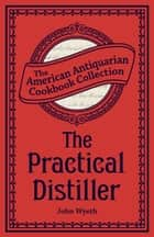 The Practical Distiller ebook by John Wyeth
