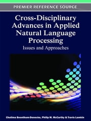 Cross-Disciplinary Advances in Applied Natural Language Processing - Issues and Approaches ebook by Philip M. McCarthy,Chutima Boonthum-Denecke,Travis Lamkin