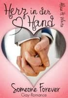 Herz in der Hand - Someone Forever - Gay Romance ebook by Alica H. White