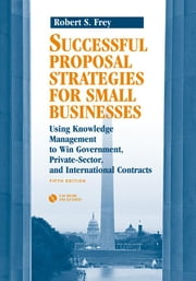 Requests for Proposals: Chapter 4 from Successful Proposal Strategies for Small Businesses: Using Knowledge Mgmt to Win Gov't Private-Sector, and Int' ebook by Frey, Robert S.