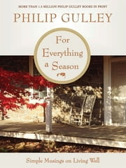 For Everything a Season - Simple Musings on Living Well ebook by Philip Gulley