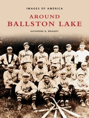 Around Ballston Lake ebook by Katherine Q. Briaddy