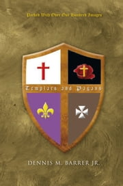 Templars and Pagans ebook by Dennis M. Barrer Jr.