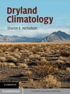 Dryland Climatology ebook by Sharon E. Nicholson