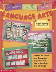 Interactive Bulletin Boards: Language Arts: Dozens of Fresh and Engaging Displays That Teach Reading and Writing ebook by Meagher, Judy