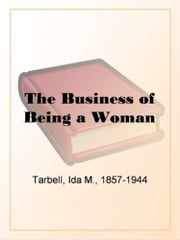 The Business Of Being A Woman ebook by Ida M. Tarbell