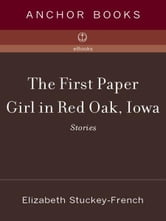 The First Paper Girl in Red Oak, Iowa - Stories ebook by Elizabeth Stuckey-French