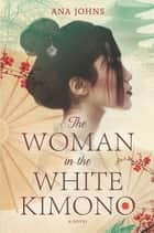 The Woman in the White Kimono - A Novel ekitaplar by Ana Johns